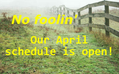 Our April schedule is open