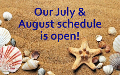 Our July & August schedule is open